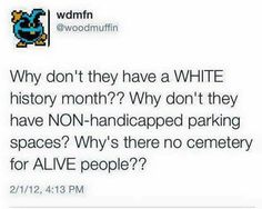 Lol at the concept of white history month