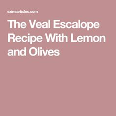 The Veal Escalope Recipe With Lemon and Olives