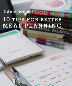 10 tips for better meal planning - great ideas here