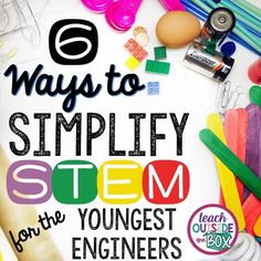 Here Are 6 Ways That You Can Simplify Stem For Students In Preschool, Pre K, Kindergarten, First Grade, And Second Grade Teach Outside The Box For Stem Activities For Kids Stem Science, Preschool Science, Science For Kids, Teaching Science, Science Room, Math Stem, Teaching Technology, Easy Science, Preschool Classroom