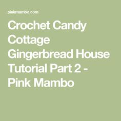 Crochet Candy Cottage Gingerbread House Tutorial Part 2 - Pink Mambo