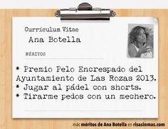 Currículum de Ana Botella: página 4  * Premio Pelo Encrespado del Ayuntamiento de Las Rozas 2013. * Jugar al pádel con shorts. * Tirarme pedos con un mechero.