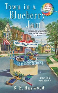 Town in a Blueberry Jam by B.B. Haywood  (Candy Holliday Series #1)