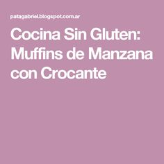 Cocina Sin Gluten: Muffins de Manzana con Crocante