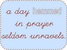 A Day Hemmed In Prayer Seldom Unravels