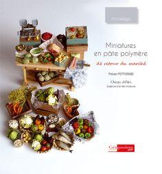 book from Oiseau deNim, called, Miniatures en pate polymére (de retour du marché) / Polymer Clay Miniatures (return from the market)