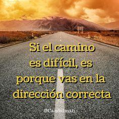 """""""Si el camino es difícil, es porque vas en la dirección correcta"""". #Citas #Frases @Candidman"""