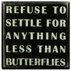 """Primitives By Kathy Box Sign, Refuse To Settle by Primitives By Kathy. $9.40. Can freestand on tabletop or hang for wall display. Made of wood. Wonderful gift item. This sign reads """"refuse to settle for anything less than butterflies."""" primitives by kathy is a leader in quality and desigin of decorative signs."""