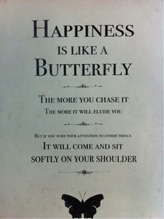 Happiness Is Like A Butterfly * Your Daily Brain Vitamin * Float like a butterfly, Muhammad. And come land on my shoulder any time. Float Like A Butterfly * Sting Like A Bee * motivation * inspiration * quotes * quote of the day * QOTD * quote * DBV * motivational * inspirational * friendship quotes * life quotes * love quotes * quotes to live by * motivational quotes * inspirational quotes * TITLIHC