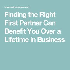 Finding the Right First Partner Can Benefit You Over a Lifetime in Business