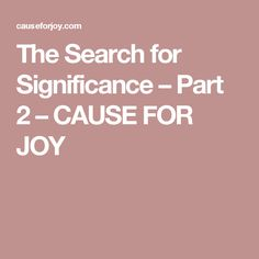 The Search for Significance – Part 2 – CAUSE FOR JOY