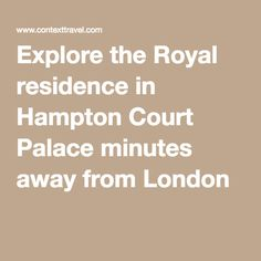 Explore the Royal residence in Hampton Court Palace minutes away from London - $123 pp