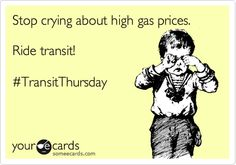 Stop crying about high gas prices. Ride transit! #TransitThursday.