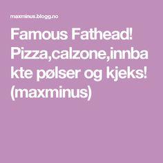 Famous Fathead! Pizza,calzone,innbakte pølser og kjeks! (maxminus)