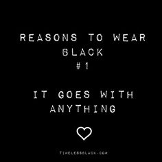 Reasons to wear black it goes with anything. Black Quotes, Girly Quotes, True Quotes, Words Quotes, Sayings, Black Color Quotes, Color Black, Qoutes, Black Heart