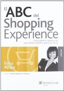 El ABC del shopping experience : una guía práctica de cómo vender más en el punto de venta a través de experiencias / Elena Alfaro http://ie.worldcat.org/search?q=17273960033280918752&qt=owc_search&dblist=638&scope=0&oldscope=0&fq=