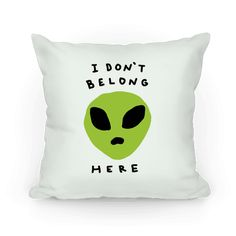 I Don't Belong Here - Show off your awkward side with this alien believer's, outer space lover's, socially awkward throw pillow! Now get off this dumb planet and be with your fellow aliens!