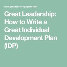 Leadership: How to Write a Great Individual Development Plan (IDP) Business Development Plan, Leadership Development Training, Management Development, Leadership Coaching, Career Development, Leadership Quotes, Professional Development, Teamwork Quotes, Leader Quotes