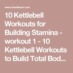 10 Kettlebell Workouts for Building Stamina - workout 1 - 10 Kettlebell Workouts to Build Total Body Stamina - Men's Fitness
