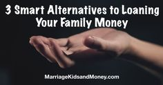 Loaning your family money can be more harmful than helpful. Here are 3 smart alternatives to consider that will solve the financial problem at its core.