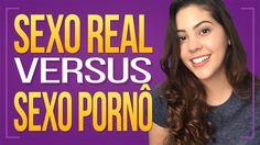 SEXO PORNÔ VS SEXO REAL  | Dora Figueiredo