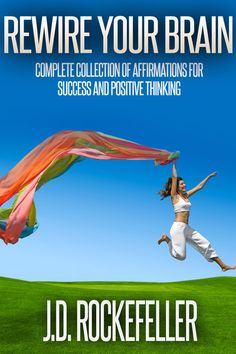 Rewire Your Brain Complete Collection Of Affirmations For Success And Positive Thinking