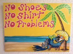 Hand Painted Tropical No Shoes No Shirt Wood by DreamCreationsArt