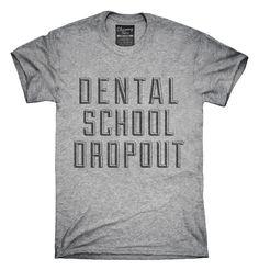 Funny Dental School Dropout T-shirts, Hoodies,