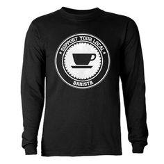 Support Barista Long Sleeve T-Shirt by supportlocal