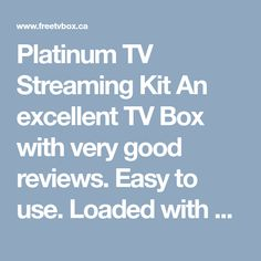 Platinum TV Streaming Kit An excellent TV Box with very good reviews. Easy to use. Loaded with apps , free shipping, free keyboard. Works with Kodi, IPTV, Movie  & Show Apps.