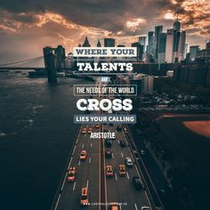 Where your talents and the needs of the world cross lies your calling. - Aristotle 
