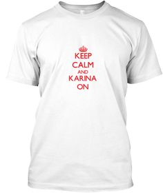 Keep Calm And Karina On White T-Shirt Front - This is the perfect gift for someone who loves Karina. Thank you for visiting my page (Related terms: Keep Calm and Carry On,Keep Calm and Love Karina,I Love Karina,Karina,I heart Karina,Karina,Karina r ...)