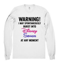 I may spontaneously burst into Disney Songs at any moment shirt – Shirtoopia Totally me. I do this allllllllll the time!