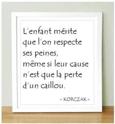 The child deserves that we respect his troubles , even if their cause is the loss of a pebble Mantra, Respect Life, Words Quotes, Sayings, Quote Citation, French Quotes, Some Words, Good Thoughts, Positive Attitude