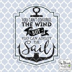 Vector Clipart - You Can't Control the Wind, but You Can Adjust the Sail  - Vinyl Cutting Software and Craft Cutter Machines - SVG, JPG, DXF by SoBlank on Etsy