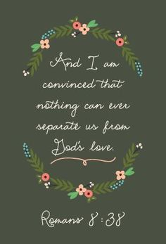 """And I am convinced that nothing can ever separate us from God's love."" ~Romans This is one of my favorite verses! Bible Verses Quotes, Bible Scriptures, Encouraging Verses, Mormon Quotes, Faith Quotes, French Press Mornings, Le Pedi A Dios, Scripture Art, Scripture Pictures"