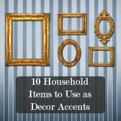 10 Household Items to Use as Fabulous  Decor Accents!  Love picture frames without pictures- :)
