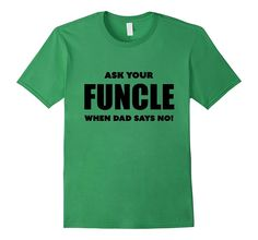 Mens Ask Your Funcle When Dad Says No Fun T-Shirt Funny Uncle