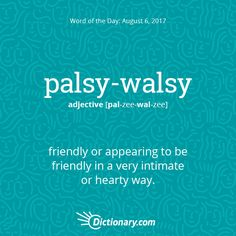 Dictionary.com's Word of the Day - palsy-walsy - Slang. friendly or appearing to be friendly in a very intimate or hearty way: The police kept their eye on him because he was trying to get palsy-walsy with the security guard.