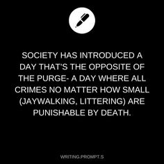 That's even more terrifying because like, with the purge that's just danger of being murdered n stuff, but this way as soon as you make a single, normally insignificant mistake it's death no matter what and that terrifies me....