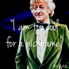 Doctor Who nicknames 3rd Doctor - Jon Pertwee.   I absolutely love this Doctor!