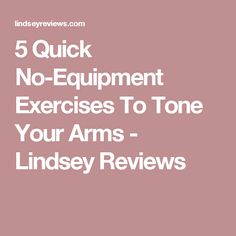 5 Quick No-Equipment Exercises To Tone Your Arms - Lindsey Reviews