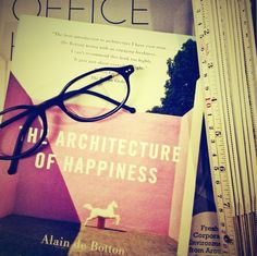 A great philosophy to connect the writings and thoughts of the great minds at everyday experiences - The Architecture of Happiness   Aksara  www.aksara.com