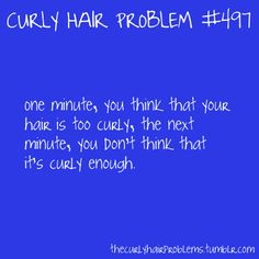Yup, especially when people claim you don't have curly hair. Then you get argumentative. BUT I DO!!