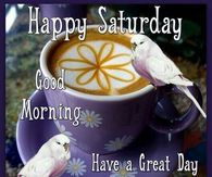 Happy Saturday, Good Morning, Have A Great Day, God Bless