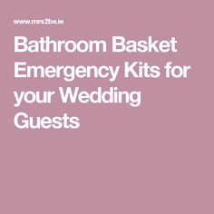 Bathroom Basket Emergency Kits for your Wedding Guests