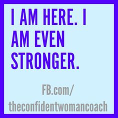 Daily Affirmation: I am here and I'm even stronger. #confidentwomenconnect