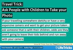 If your travelling somewhere sketchy or have a very expensive camera and want to get your picture taken… ask someone that is with their children, odds are they aren't going to leave their kids behind and run away with your camera