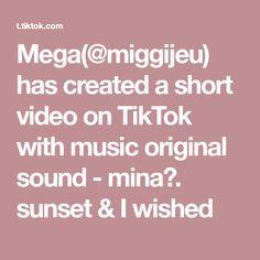 Mega(@miggijeu) has created a short video on TikTok with music original sound - mina🧃. sunset & I wished