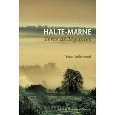 Haute-Marne : terre de légendes - Yvon Lallemand